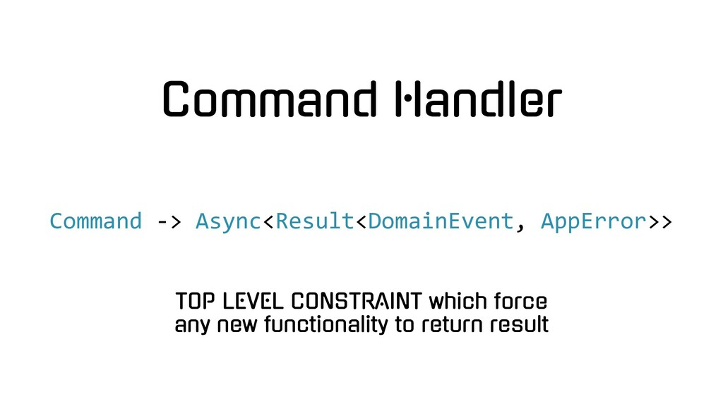 Command Handler Command -> Async<Result<DomainE...