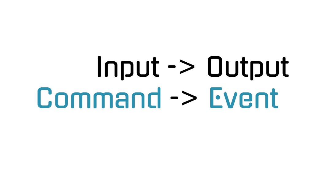 Input -> Output Command -> Event