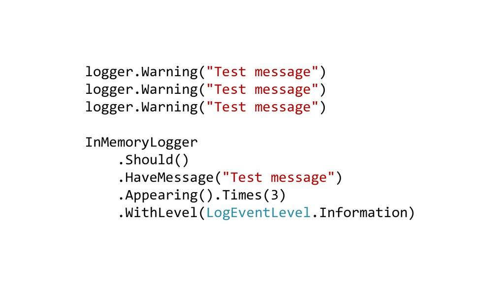 "logger.Warning(""Test message"") logger.Warning(""..."
