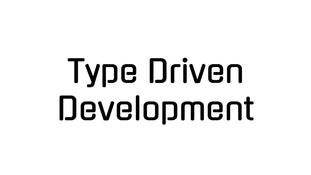 Type Driven Development