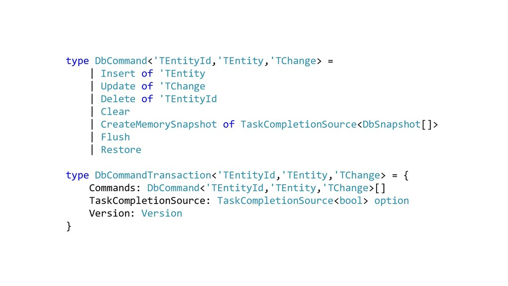 type DbCommand<'TEntityId,'TEntity,'TChange> = ...