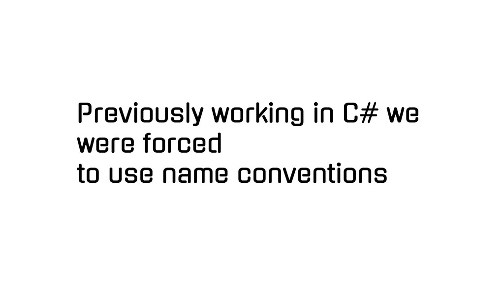 Previously working in C# we were forced to use ...