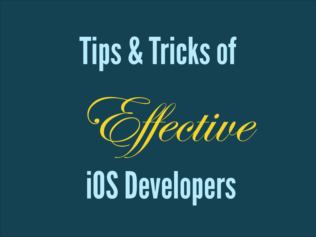 Tips & Tricks of Effective iOS Developers