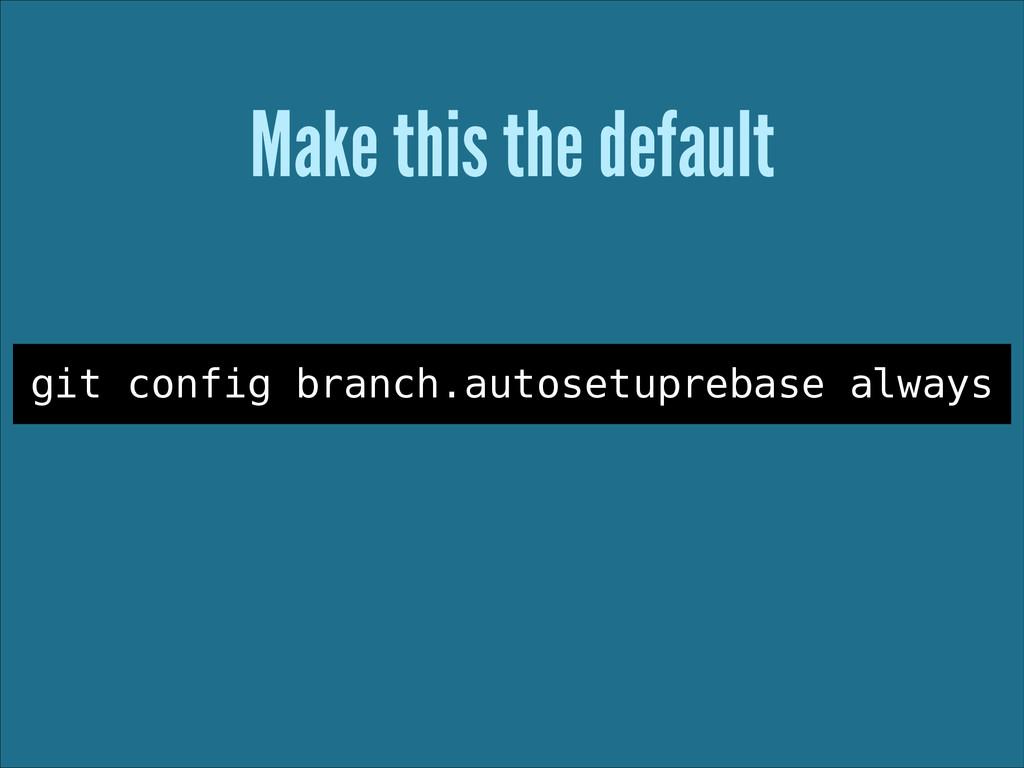 Make this the default git config branch.autoset...
