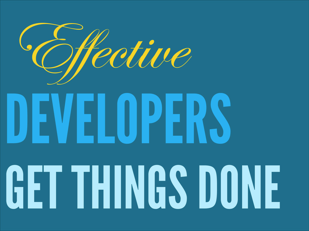 ! DEVELOPERS GET THINGS DONE Effective