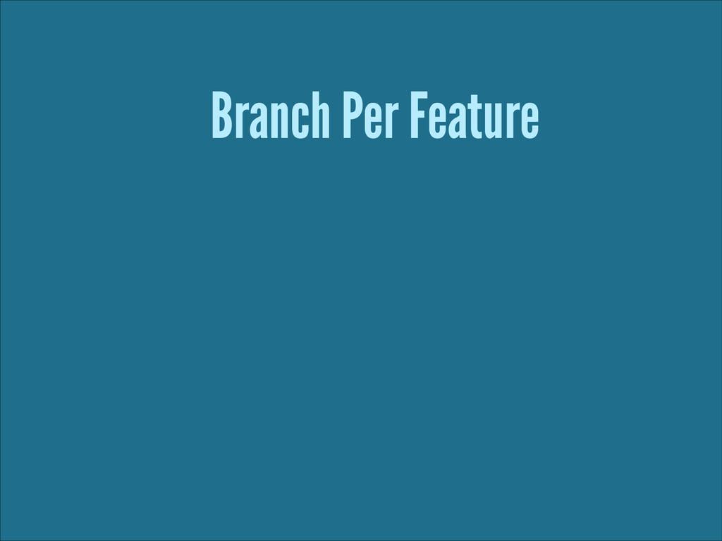 Branch Per Feature