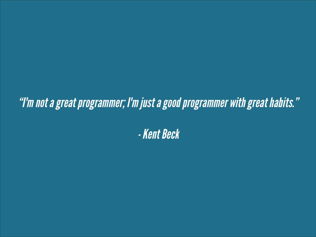 """I'm not a great programmer; I'm just a good pr..."