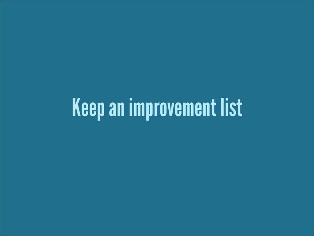 Keep an improvement list ! !