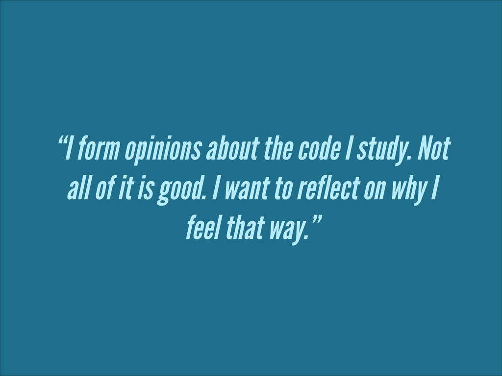 """""""I form opinions about the code I study. Not al..."""