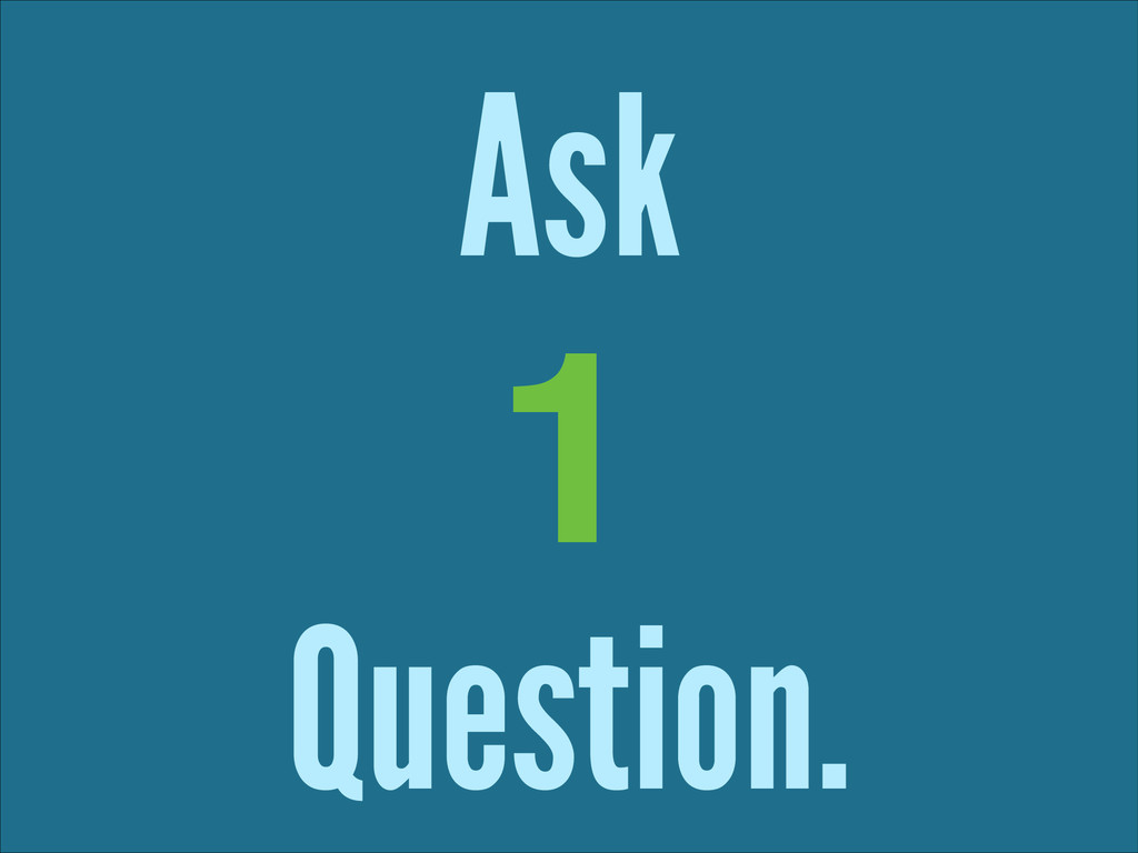 Ask ! Question. 1