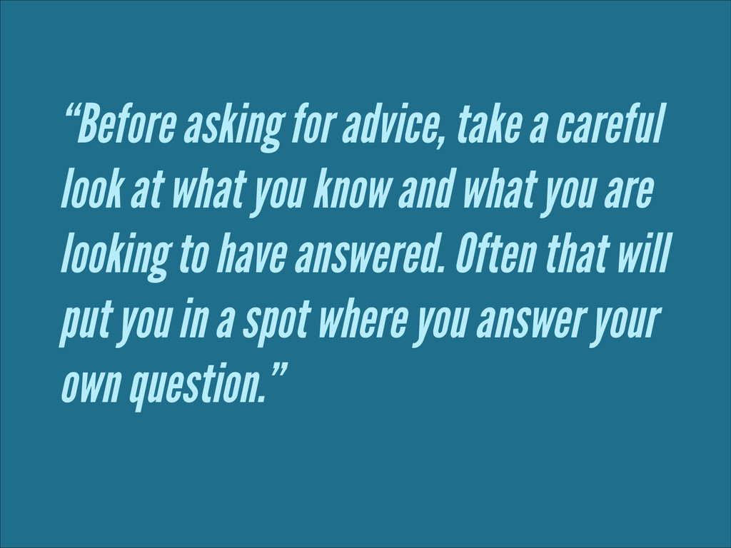 """""""Before asking for advice, take a careful look ..."""