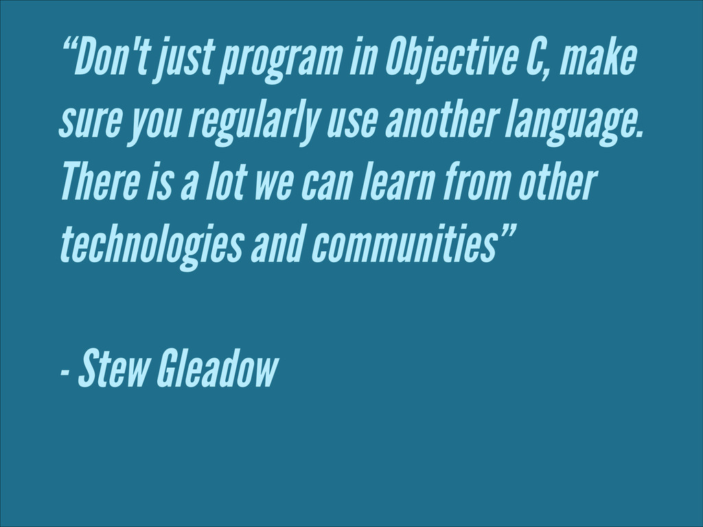 """""""Don't just program in Objective C, make sure y..."""