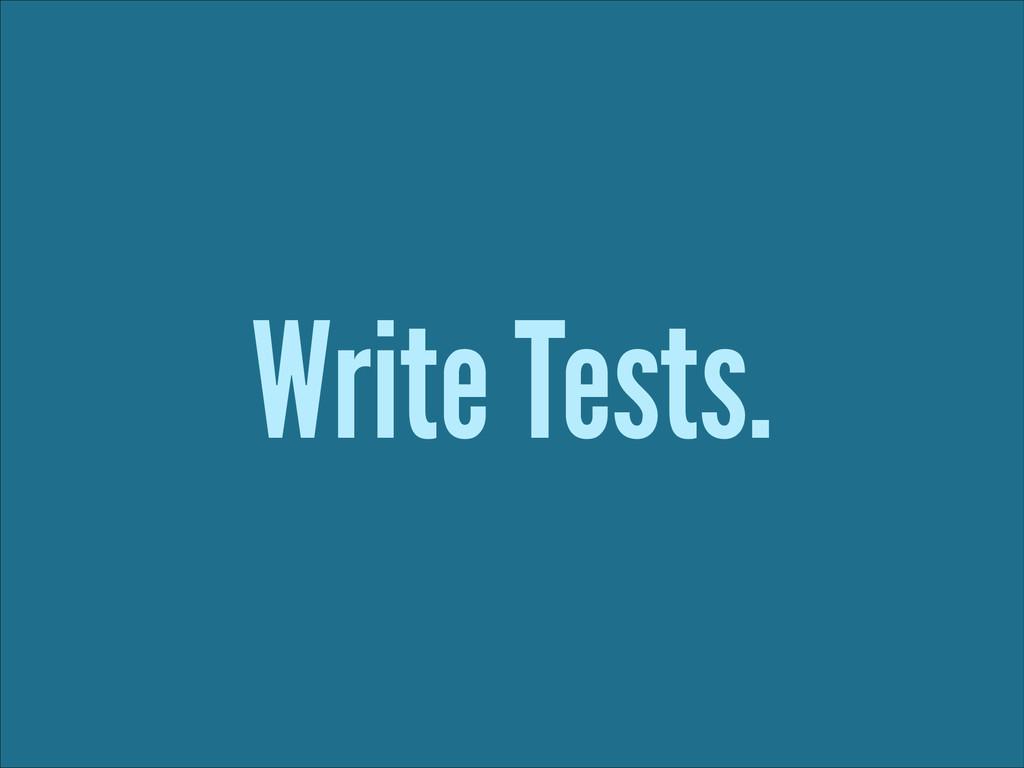 Write Tests.