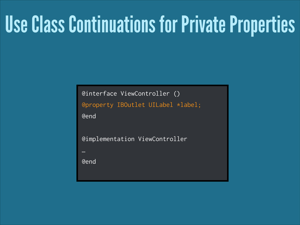 Use Class Continuations for Private Properties ...