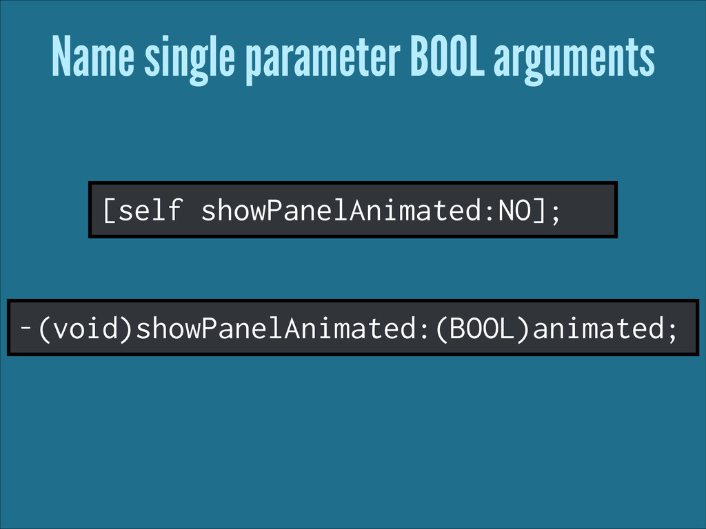Name single parameter BOOL arguments -(void)sho...