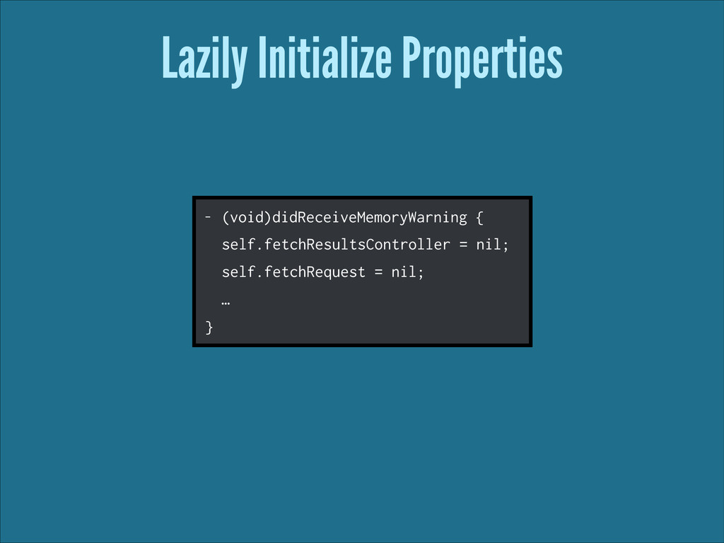 Lazily Initialize Properties - (void)didReceive...
