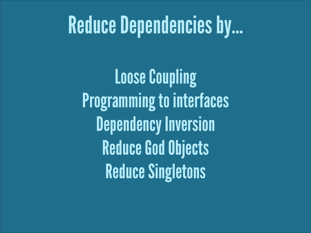 Reduce Dependencies by… Loose Coupling Programm...