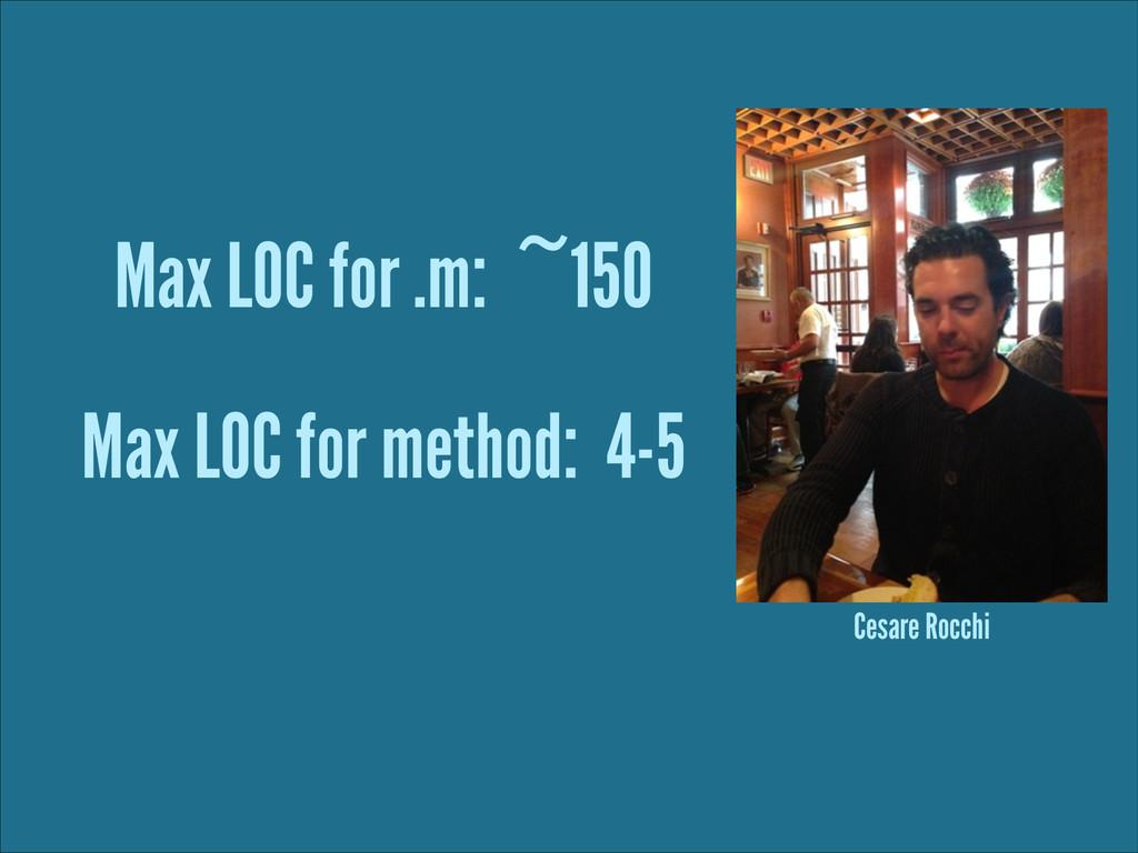 Max LOC for .m: ~150 Max LOC for method: 4-5 Ce...