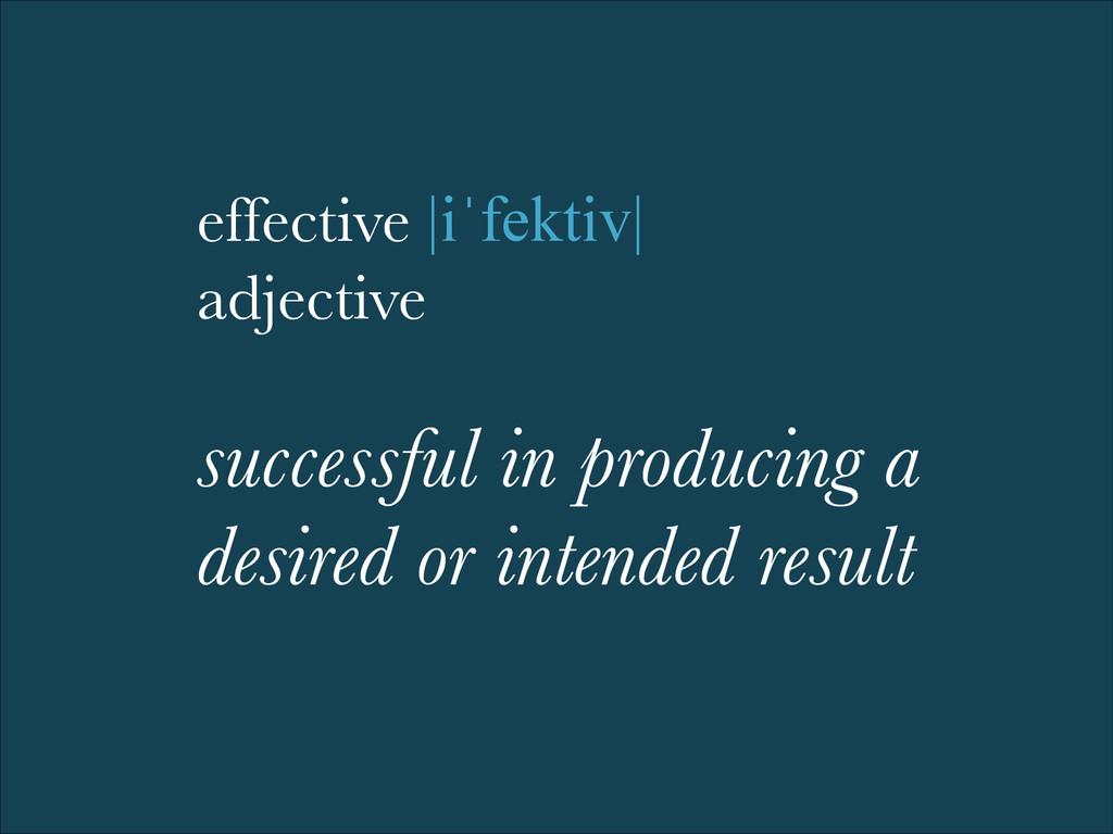 effective |iˈfektiv| adjective ! successful in ...