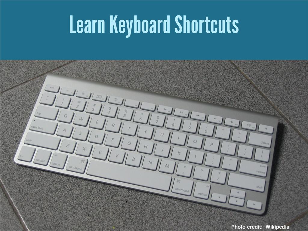Learn Keyboard Shortcuts Photo credit: Wikipedia
