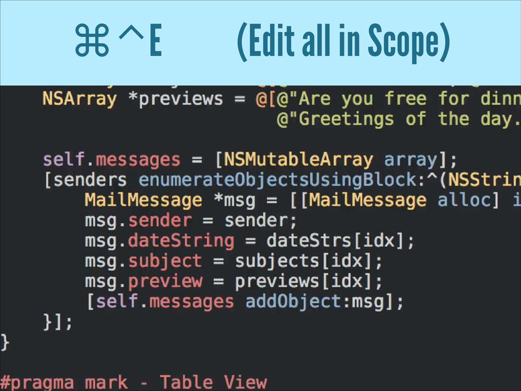 ⌘⌃E (Edit all in Scope)