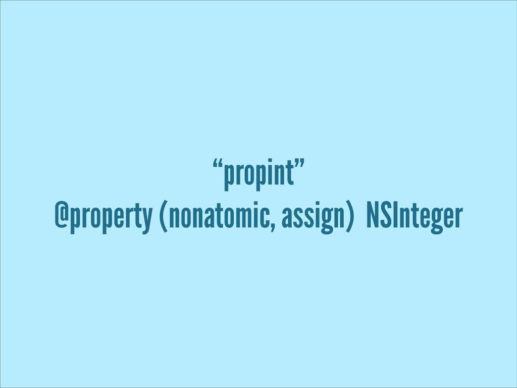 """propint"" @property (nonatomic, assign) NSInteg..."