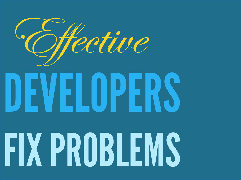 ! DEVELOPERS FIX PROBLEMS Effective