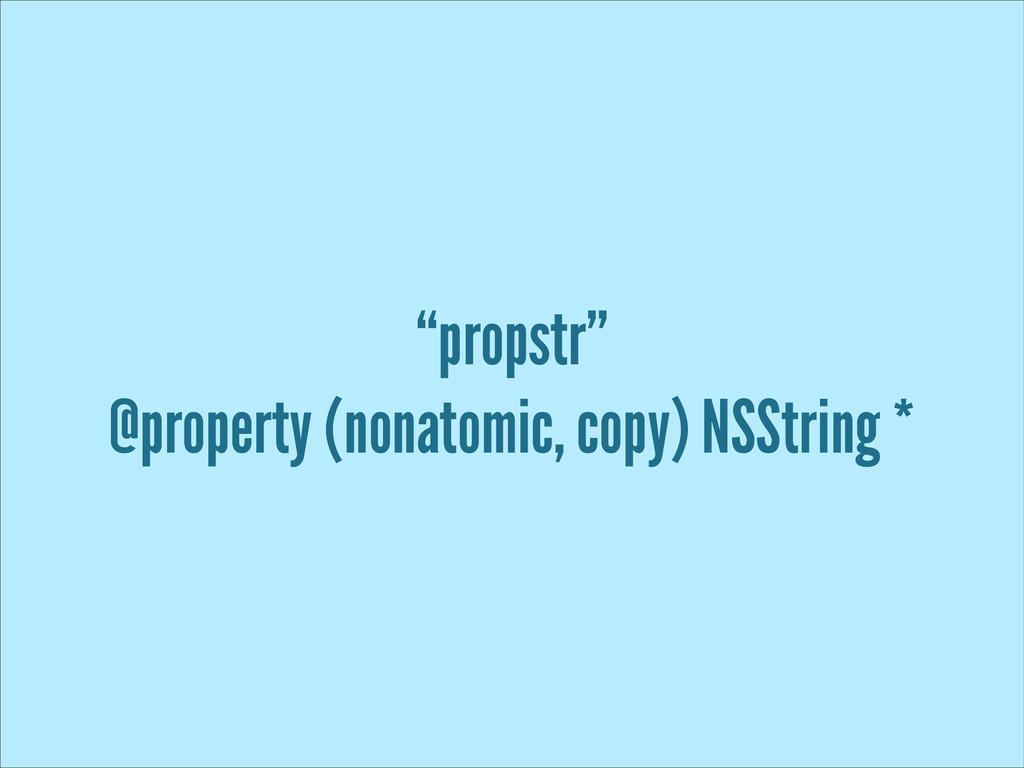 """propstr"" @property (nonatomic, copy) NSString *"