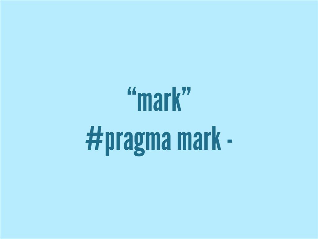 """mark"" #pragma mark -"