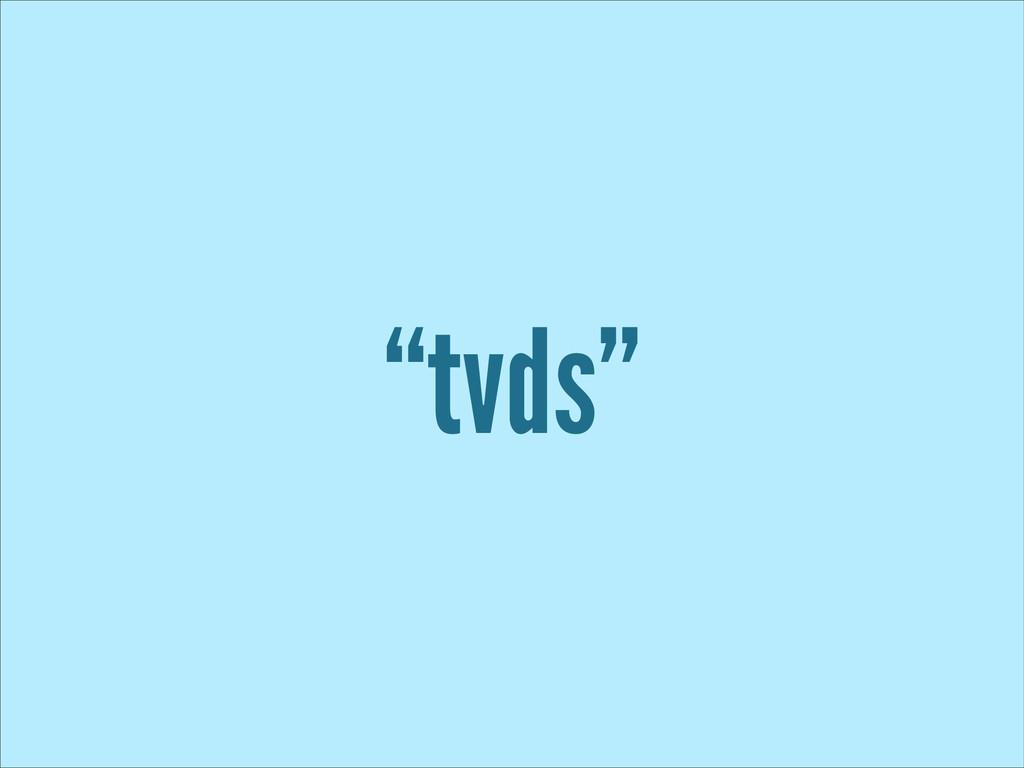 """""""tvds"""""""