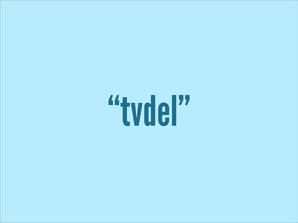 """tvdel"""