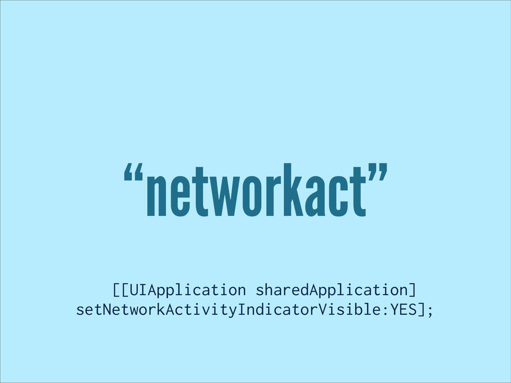 """networkact"" [[UIApplication sharedApplication]..."