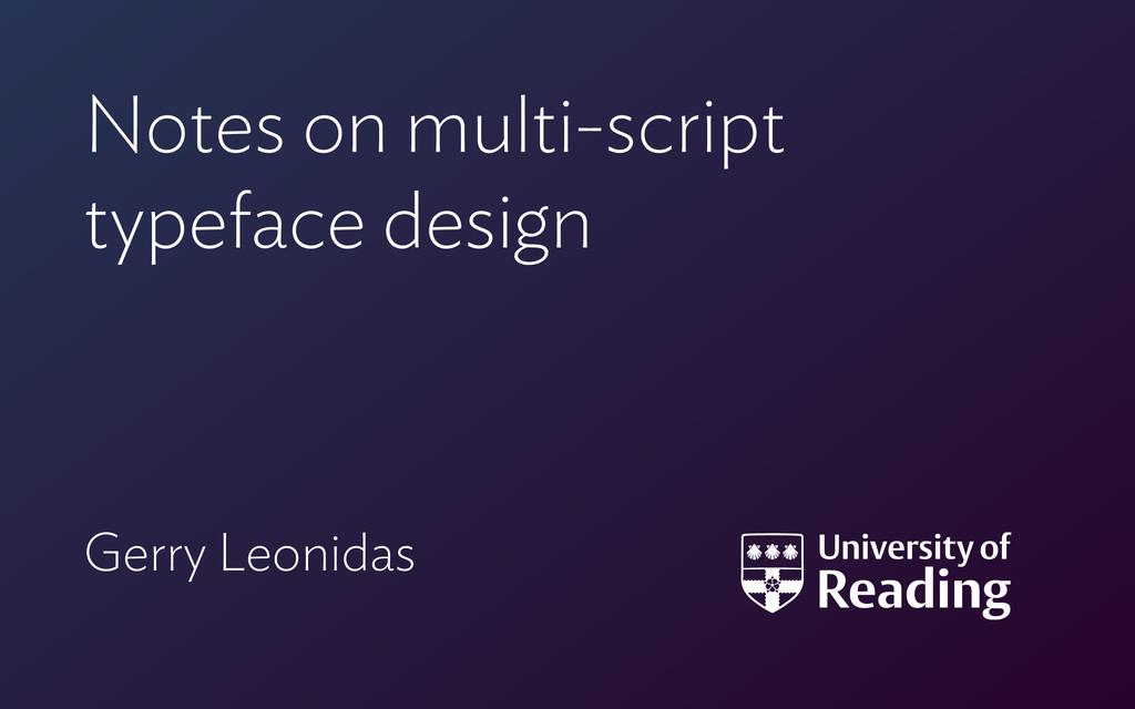 Notes on multi-script  typeface design Gerry L...