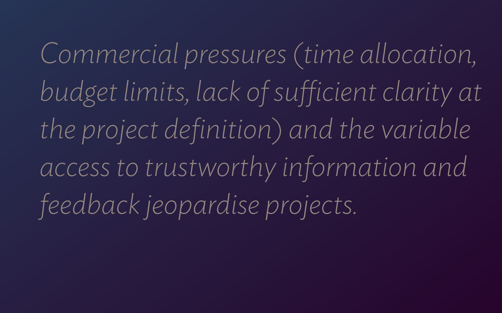 Commercial pressures (time allocation, budget l...
