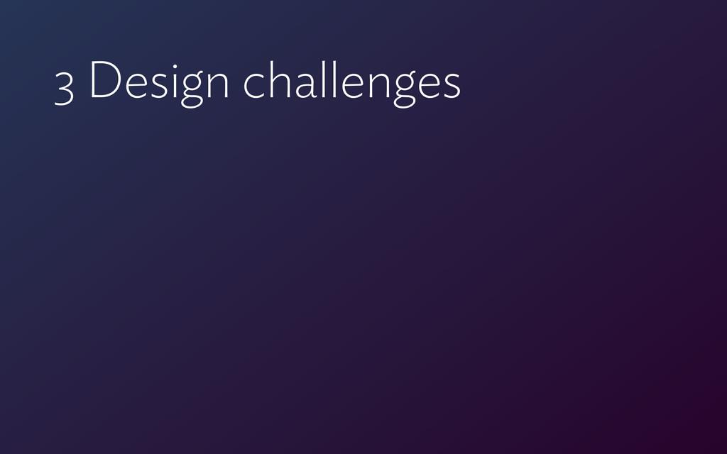 3 Design challenges