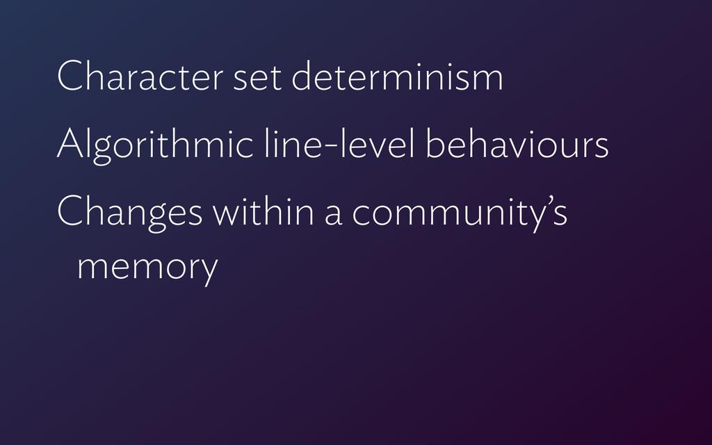 Character set determinism Algorithmic line-leve...
