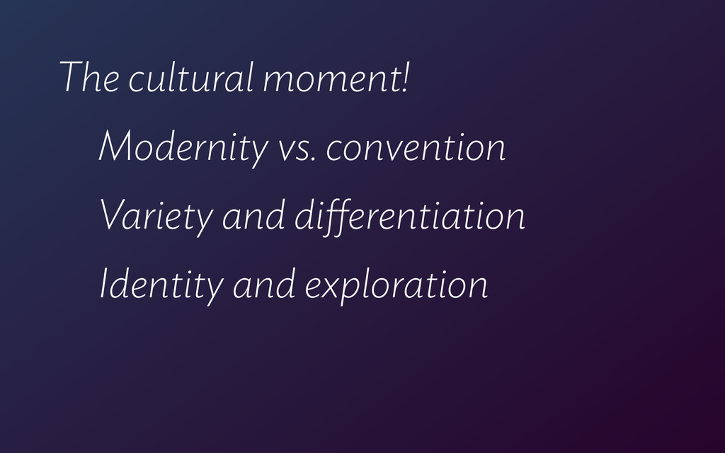 The cultural moment! Modernity vs. convention V...