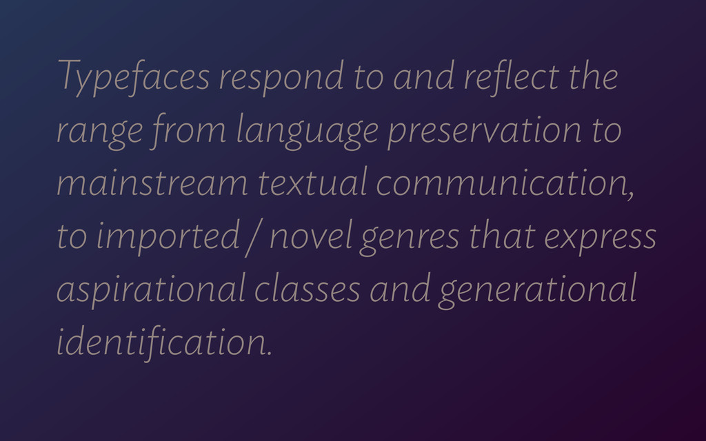 Typefaces respond to and reflect the range from ...