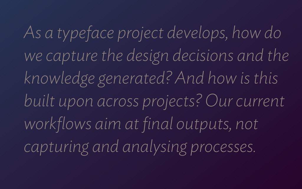 As a typeface project develops, how do we captu...