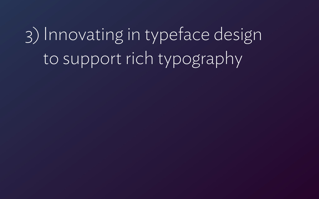 3) Innovating in typeface design  to support r...