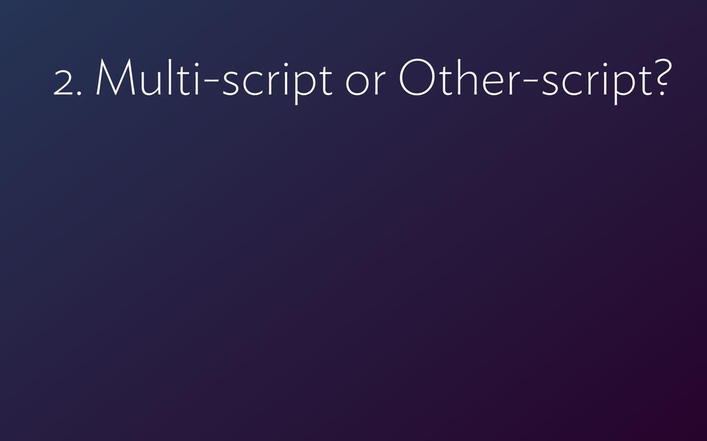 2. Multi-script or Other-script?