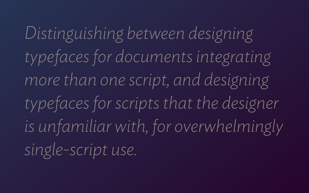 Distinguishing between designing typefaces for ...