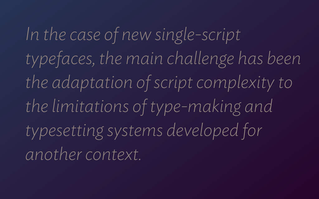In the case of new single-script typefaces, the...