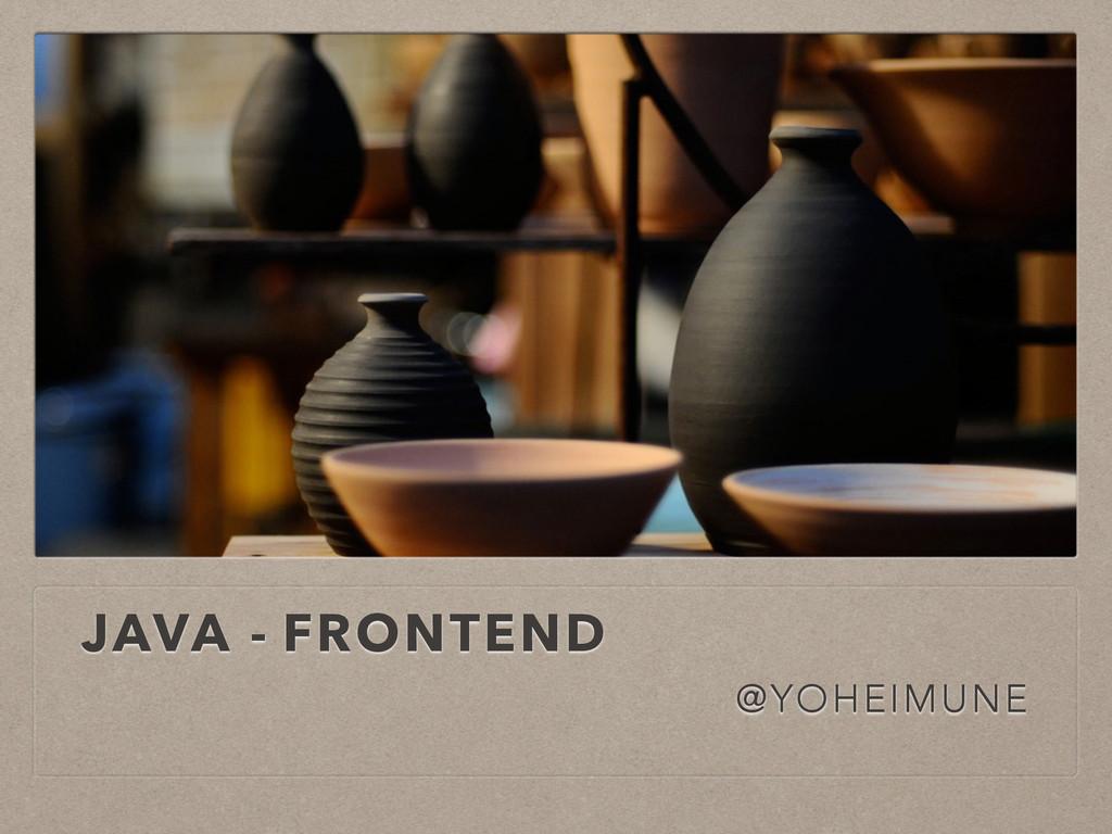 JAVA - FRONTEND @YOHEIMUNE