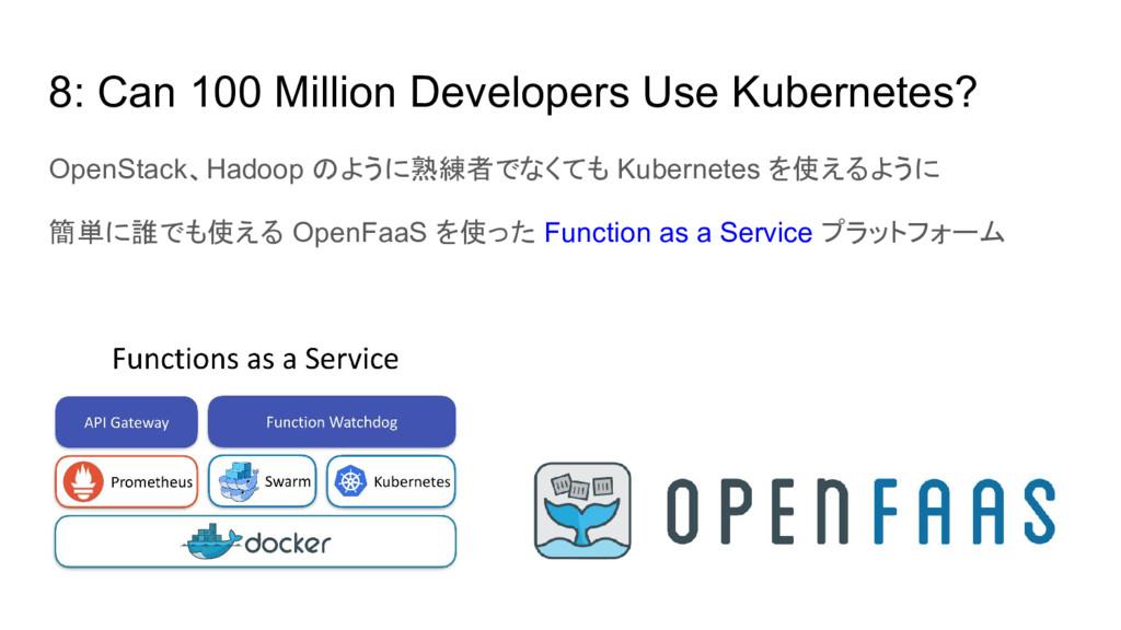 8: Can 100 Million Developers Use Kubernetes? O...