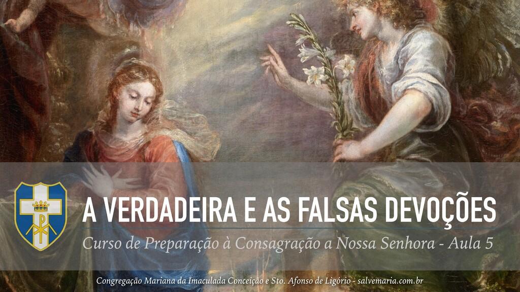 A VERDADEIRA E AS FALSAS DEVOÇÕES Curso de Prep...