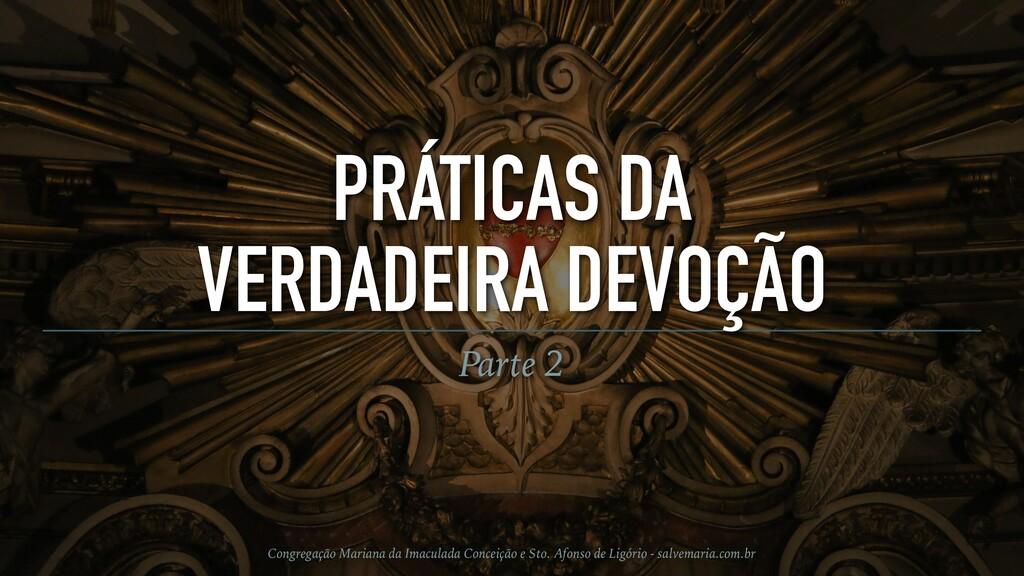 PRÁTICAS DA VERDADEIRA DEVOÇÃO Parte 2 Congrega...