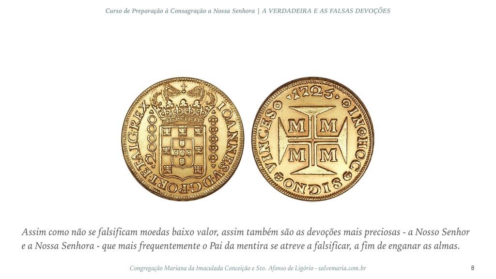 Assim como não se falsificam moedas baixo valor...