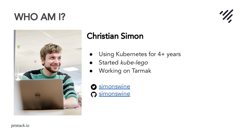 jetstack.io WHO AM I? Christian Simon ● Using K...