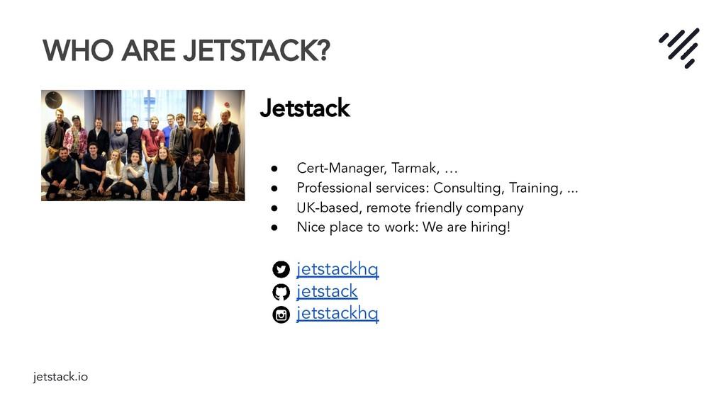 jetstack.io WHO ARE JETSTACK? Jetstack ● Cert-M...